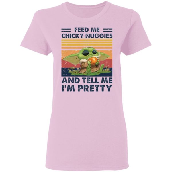 Baby Yoda Feed me chicky nuggies and tell me I'm pretty Shirt