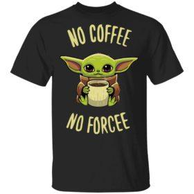 Baby Yoda no coffee no forcee Shirt