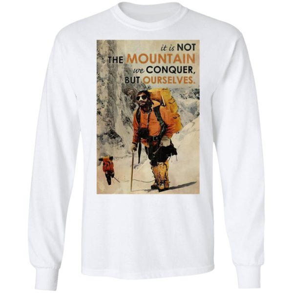 It's Not The Mountain We Conquer But Ourselves Mountaineering shirt