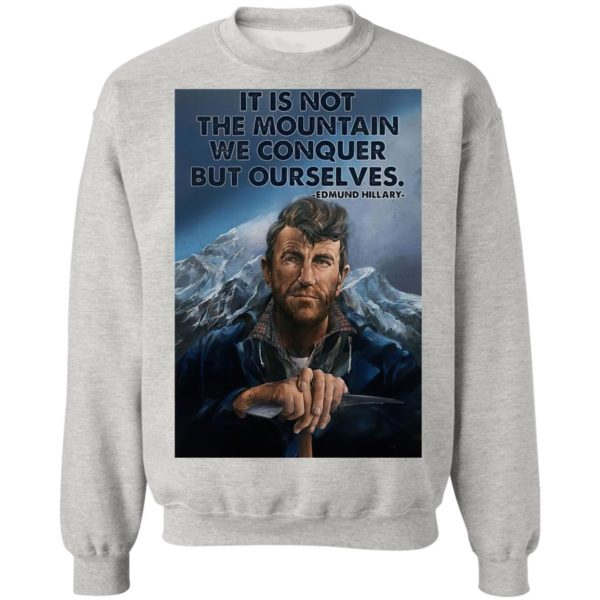 Eh It's Not The Mountain We Conquer But Ourselves Edmund Hillary Shirt, Long Sleeve