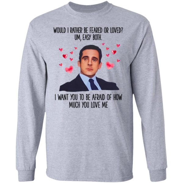 Michael Scott I Want You To Be Afraid Of How Much You Love Me shirt