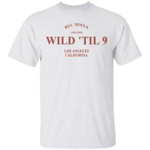 Wild til 9 Los Angeles California 2021 T-Shirt