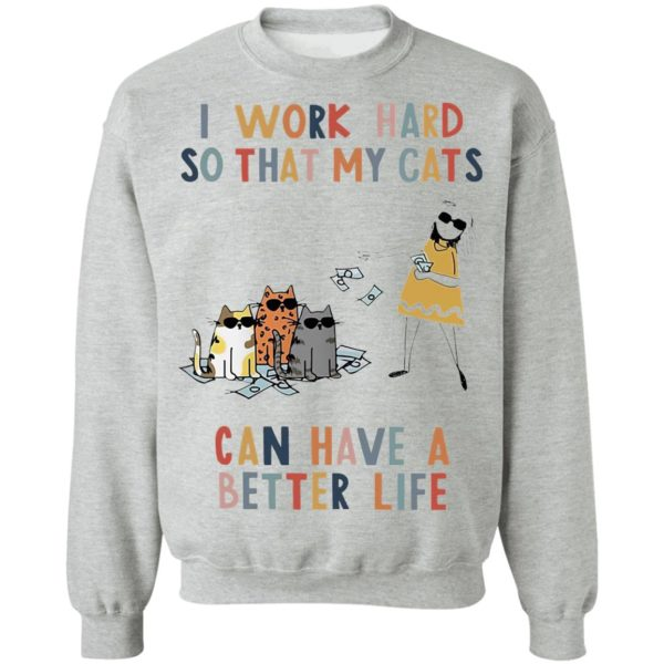 I Work Hard So That My Cats Can Have A Better Life Shirt