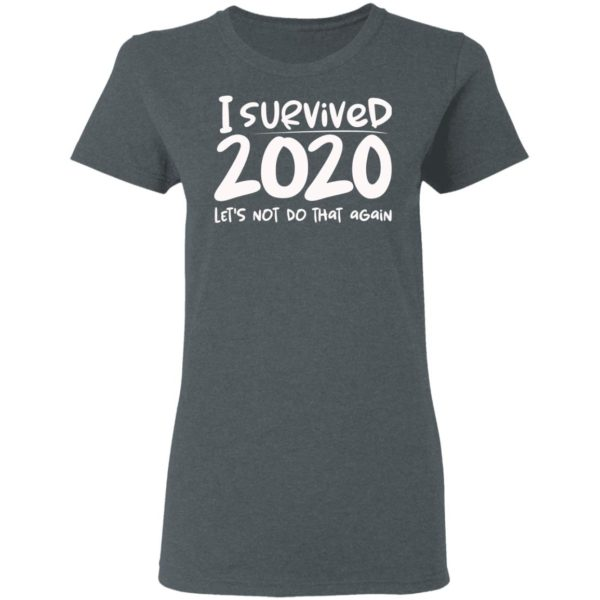 I Survived 2020 Let's Not Do That Again Shirt