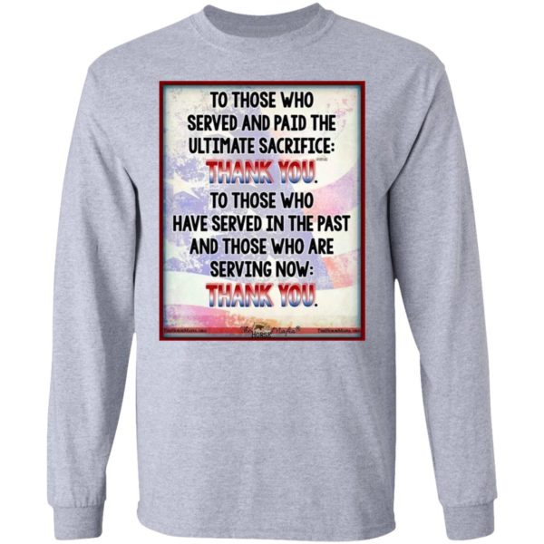 To Those Who Served And Paid The Ultimate Sacrifice Thank You Shirt, Long Sleeve