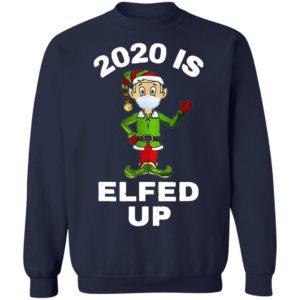 2020 Is Elfed Up Elf Mask Christmas Sweatshirt