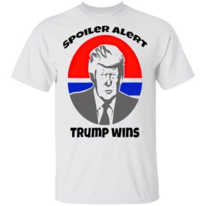Spoiler Alert Trump Wins President Election shirt