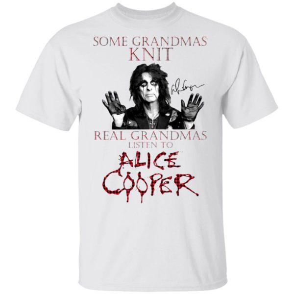 Some Grandmas Knit Real Grandmas Listen To Alice Cooper Shirt
