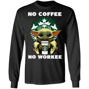 Baby Yoda Hug Starbuck No Coffee No Workee Shirt