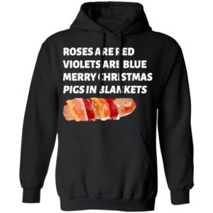 Roses Are Red Violets Are Blue Merry Christmas Pigs In Blankets Shirt