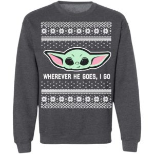 Baby Yoda Where He Goes I Go Ugly Christmas Sweater