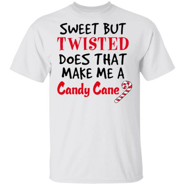 Sweet but twisted does that make Me a candy cane shirt