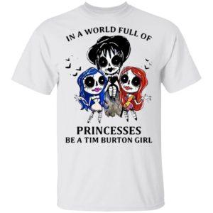In A World Full Of Princesses Be A Tim Burton Girl Shirt