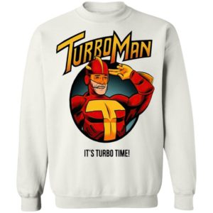 Turbo Man it's Turbo time Shirt, Hoodie, Long Sleeve, Hoodie