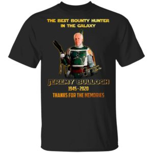 The Best Bounty Hunter In The Galaxy Jeremy Bulloch 1945 2020 Thank For The Memories Signature Shirt