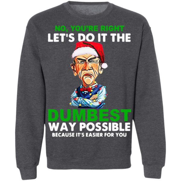 Santa Jeff Dunham Let's do it the Dumbest way possible because it's easier for you shirt