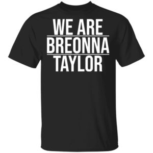 We Are Breonna Taylor Quote Shirt