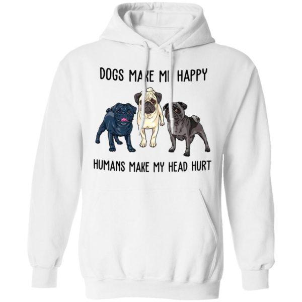 Pug Dogs Make Me Happy Humans Make My Head Hurt Shirt