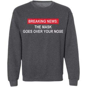Breaking News The Mask Goes Over Your Nose Shirt