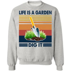 Life Is A Garden Dig It Vintage Retro Shirt