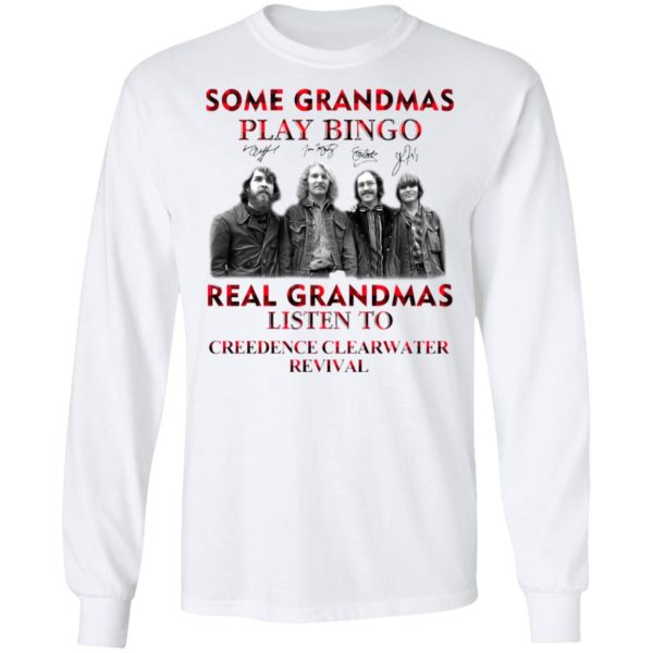 Some Grandmas Play Bingo Real Grandmas Listen To Creedence Clearwater Revival Signatures Shirt