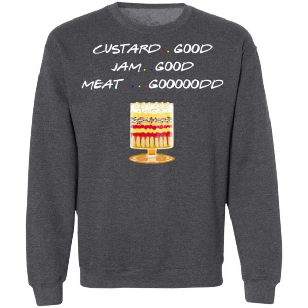 Custard Good Jam Good Meat Good Friends TV Shirt