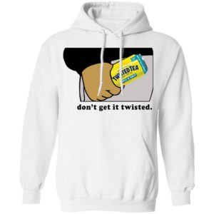 Twisted Tea Dont Get It Twisted