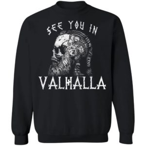 See You In Valhalla Norsemen Warrior Norway Norse Mythology Skull Vikings Shirt