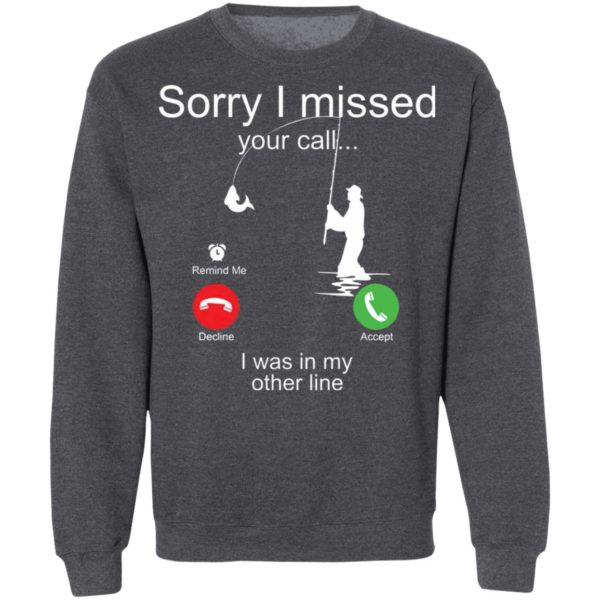 Sorry I Missed Your Call I Was In My Other Line Fishing Shirt