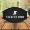Youre On Mute Cloth Face Mask Cover