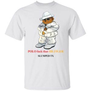 Polo Fuck That Hilfiger Slumped Tx shirt