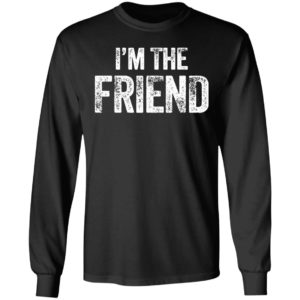 I'm The Friend Quote Shirt