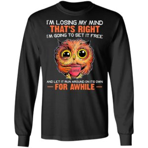 I'm Losing My Mind That's Right And Let It Run Around On Its Own For Awhile Owl Coffee Shirt