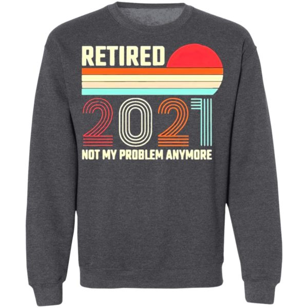 Retired 2021 Not My Problem Anymore American Flag Glass Shirt