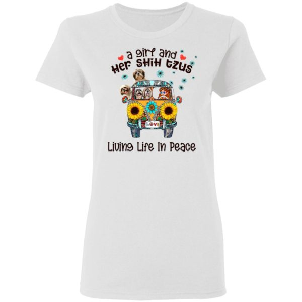 A Girl And Her Shih Tzus Living Life In Peace Love Shirt, ladies tee