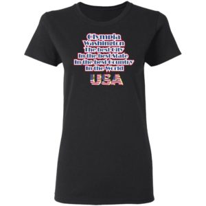 Olympia Washington The Best City In The Best State In The Best Country In THe World USA Shirt