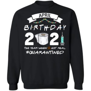 April Birthday 2021 Toilet Paper The Year When Got Real #Quarantined Shirt