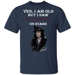 Yes I Am Old But I Saw Alice Cooper On Stage Shirt