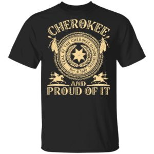 Cherokee And Proud Of It Seal Of The Cherokee Nation Shirt