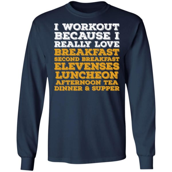 I Workout Because I Really Love Breakfast Second Breakfast Elevenses Luncheon Shirt