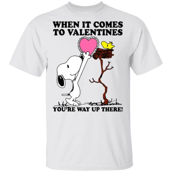 Snoopy And Woodstock When It Comes To Valentines You're Way Up There Valentine's Day Shirt