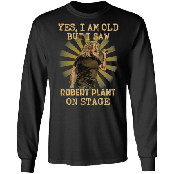 Yes I Am Old But I Saw Robert Plant On Stage Shirt