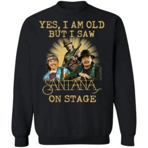 Yes I Am Old But I Saw Santana On Stage Shirt