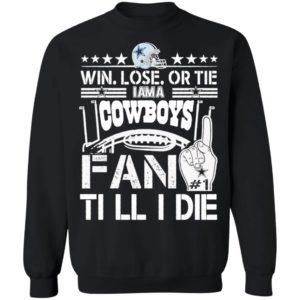 Win Lose Or Tie I Am A Dallas Cowboys Fan Till I Die Shirt
