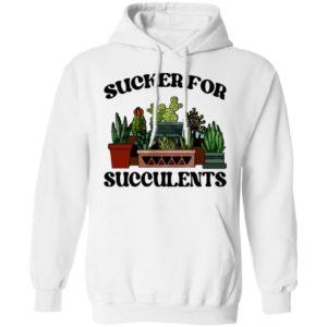 Sucker For Succulents Shirt, Long Sleeve, Hoodie