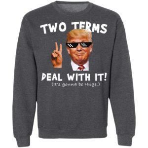 Trump Two Terms Deal With It Shirt
