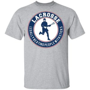 Lacrosse Legally Beating People With Sticks Shirt