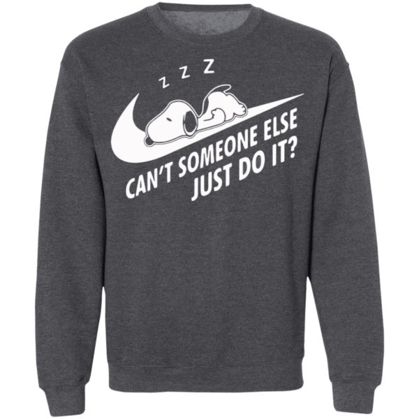 Funny Snoopy Can't Someone Else Just Do It shirt