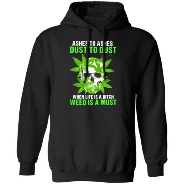 Ashes To Ashes Dust To Dust When Life A Bitch Weed Is A Must Skull shirt