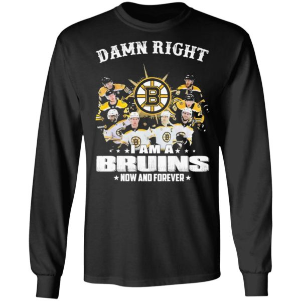 Damn Right I Am A Boston Bruins Now And Forever Shirt